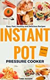Instant Pot Pressure Cooker Recipes Cookbook: Easy, Fast, Healthy...