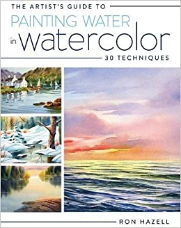 The Artist\'s Guide To Painting Water In Watercolor: 30+ Techniques ...