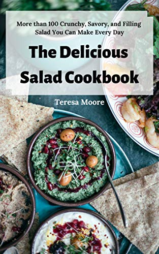 The Delicious Salad Cookbook:  More than 100 Crunchy, Savory, and Filling Salad You Can Make Every Day (Delicious Recipes Book 66) by [Moore, Teresa ]