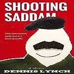 Shooting Saddam: a Memoir | Dennis Lynch