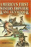 Americas First Western Frontier -- East Tennessee, Brenda Calloway, 0932807348