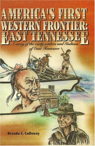 Americas First Western Frontier: East Tennessee: A Story of the Early Settlers and Indians of East Tennessee