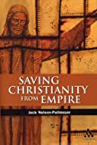 Saving Christianity from Empire, Nelson-Pallmeyer, Jack, 0826428304
