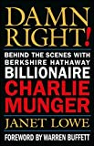 Damn Right! Behind the Scenes with Berkshire Hathaway Billionaire Charlie Munger