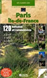 Paris - Île-de-France : 120 ballades et randonnées à pied, à vélo, à roller et à VTT