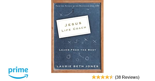 Jesus Life Coach Learn From The Best Laurie Beth Jones