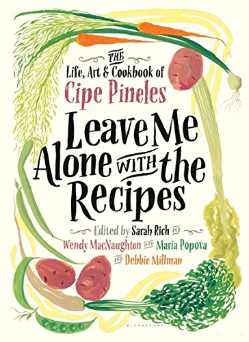 Leave Me Alone with the Recipes: The Life, Art, and Cookbook of Cipe Pineles by Cipe Pineles