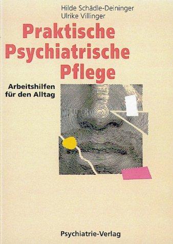 Praktische psychiatrische Pflege: Arbeitshilfen für den Alltag