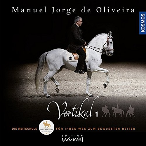 Die Reitschule für den bewussten Reiter Vertikal 3 Manuel Jorge de Oliveira