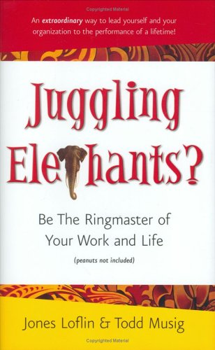 Download Juggling Elephants? Be the Ringmaster of Your Work and Life PDF