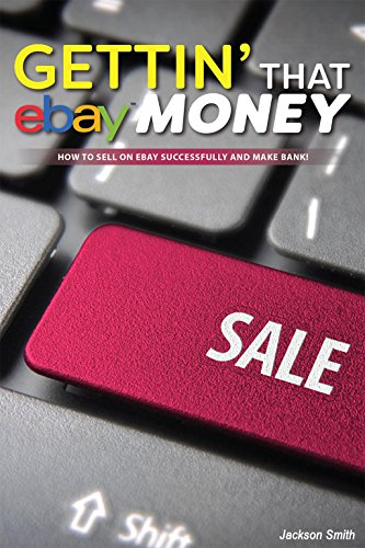 Gettin' that eBay Money: How to Sell On eBay Successfully and Make Bank!