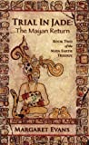 Trial in Jade - the Mayan Return, Margaret Evans, 0978907612