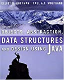 Objects, Abstraction, Data Structures and Design Using Java, Koffman, Elliot B. and Wolfgang, Paul A. T., 0471467561