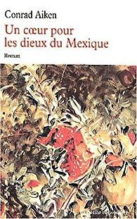 Un coeur pour les dieux du Mexique par Conrad Aiken