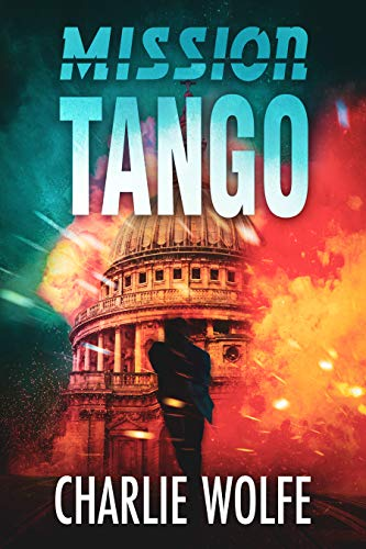 Mission Tango: A Mossad Agent, A Deadly Terrorist, No Mercy by [Wolfe, Charlie]