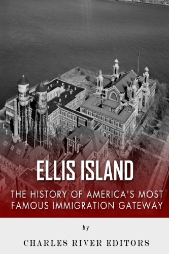 Ellis Island: The History and Legacy of America's Most Famous Immigration (Most Famous Statues)