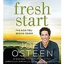 Fresh Start: The New You Begins Today Hörbuch von Joel Osteen Gesprochen von: Joel Osteen, Lisa Comes