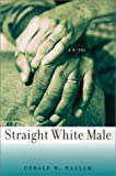 Straight White Male, Gerald W. Haslam, 087417354X