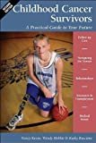 Childhood Cancer Survivors : A Practical Guide to Your Future, Keene, Nancy and Hobbie, Wendy, 0596528515