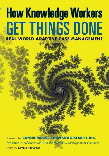 How Knowledge Workers Get Things Done: Real-World Adaptive Case Management Keith D Swenson