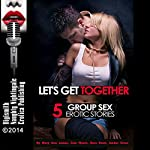 Let's Get Together: Five Group Sex Erotica Stories | Mary Ann James,Lisa Myers,Sara Scott,Amber Cross
