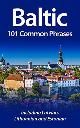 Baltic: 101 Common Phrases: Including Latvian, Lithuanian and Estonian...