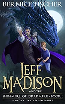 Jeff Madison and the Shimmers of Drakmere (Book 1) by [Fischer, Bernice]