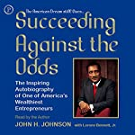 Succeeding Against the Odds: The Autobiography of a Great American Businessman | John H. Johnson,Lerone Bennett Jr.