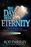The Day Before Eternity, Rod Parsley, 0884195740