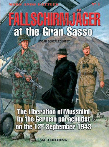 Fallschirmjager: Storming the Gran Sasso: The Liberation of Mussolini, 12 September 1943 (Wars and Battles)