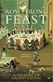 img - for Feast: A History of Grand Eating by Roy Strong (2003-05-03) book / textbook / text book