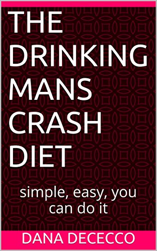The Drinking Mans Crash Diet Simple Easy You Can Do It Kindle