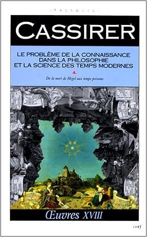 LE PROBLEME DE LA CONNAISSANCE DANS LA PHILOSOPHIE ET LA SCIENCE DES TEMPS MODERNES. : Volume 4, De la mort de Hegel aux temps présents pdf epub