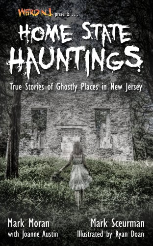 Weird NJ Presents    Home State Hauntings: True Stories of Ghostly Places  in New Jersey