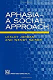 Aphasia - A Social Approach, Lesley Jordan and Wendy Kaiser, 1565931971