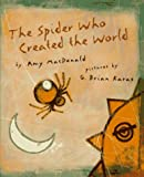 The Spider Who Created the World, Amy MacDonald, 0531088553