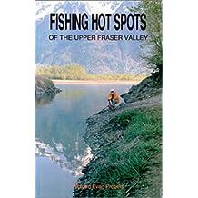 Fishing Hot Spots: Of the Upper Fraser Valley