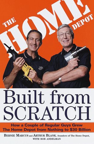 Built From Scratch  How A Couple Of Regular Guys Grew The Home Depot From Nothing To $30 Billion