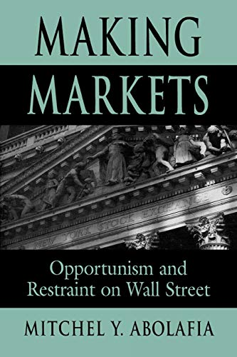 Making Markets: Opportunism and Restraint on Wall Street