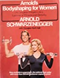 Arnold's Bodyshaping for Women, Arnold Schwarzenegger and Douglas K. Hall, 0671424793