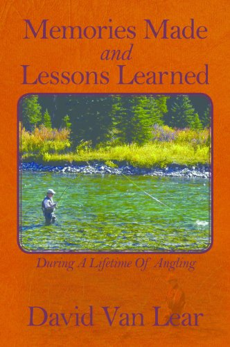 Memories Made and Lessons Learned: During a Lifetime of Angling