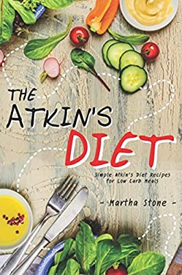 The Atkin's Diet: Simple Atkin's Diet Recipes for Low Carb Meals