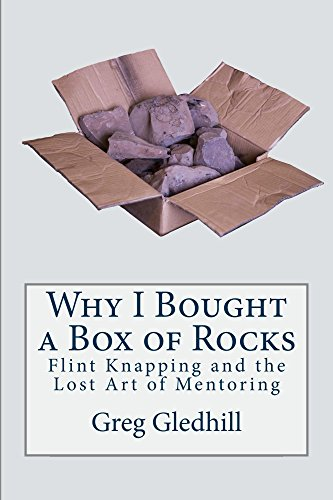 Why I Bought a Box of Rocks: Flint Knapping and the Lost Art of Mentoring