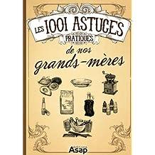 Les 1001 Astuces pratiques de nos grands-mères (French Edition)