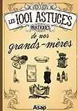 Les 1001 Astuces pratiques de nos grands-mères
