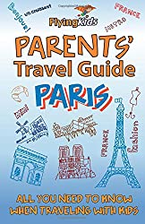 Parents' Travel Guide - Paris: All you need to know when traveling with kids: 1 (Parents' Travel Guides)