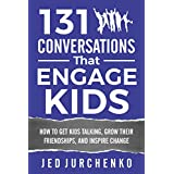 131 Conversations That Engage Kids: How to Get Kids Talking, Grow Their Friendships, and Inspire Change (Conversation Starters Books Series #5)