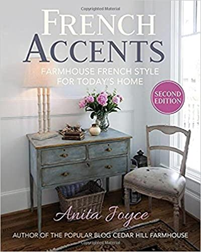 French Accents Farmhouse French Style for Today's Home by Anita Joyce.