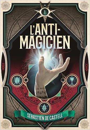 L'Anti-Magicien, Tome 1 - Sébastien de Castell (2018) sur Bookys