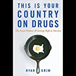 This is Your Country on Drugs: The Secret History of Getting High in America | Ryan Grim